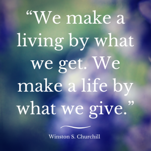 """We make a living by what we get. We"
